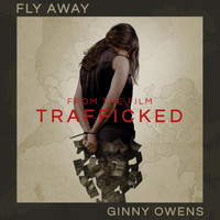 "Ginny Owens - Fly Away (From ""Trafficked"")"