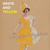 Paul Revere & The Raiders - White and Yellow