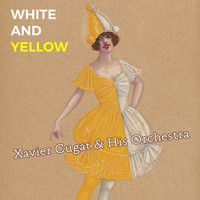 Xavier Cugat & His Orchestra - White and Yellow