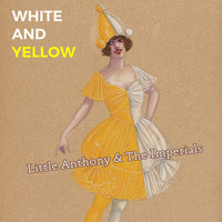 Little Anthony & The Imperials - White and Yellow