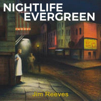 Jim Reeves - Nightlife Evergreen