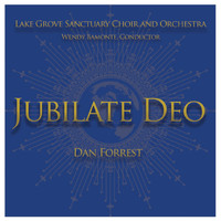 Lake Grove Sanctuary Choir, Wendy Bamonte, Conductor, Dan Forrest & Lake Grove Sanctuary Orchestra - Dan Forrest: Jubilate Deo