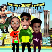 Ja'roy featuring Tory Lanez and Honorebel - Flaunt That (feat. Tory Lanez & Honorebel)