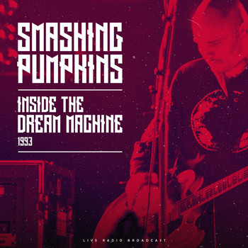 Smashing Pumpkins - Inside The Dream Machine 1993 (Live)