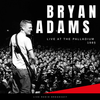 Bryan Adams - Live At The Palladium 1985 (Live)
