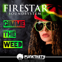 Firestar Soundsystem - Gimme The Weed (Explicit)