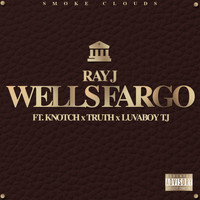 Ray J - Wells Fargo (feat. Knotch, Truth & Lovaboy TJ) (Explicit)