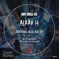 Alaan H - Anything Kick You EP