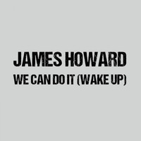 James Howard - We Can Do It (Wake Up)