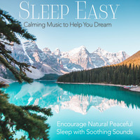 Easy Sleep Music & Sleep Music Dreams - Sleep Easy: Calming Music to Help You Dream, Encourage Natural Peaceful Sleep with Soothing Sounds