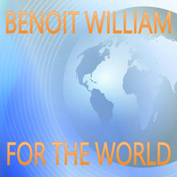 Benoit William / - For The World
