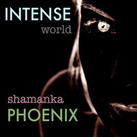 Shamanka Phoenix / - Intense World