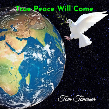Tom Tomoser - True Peace Will Come