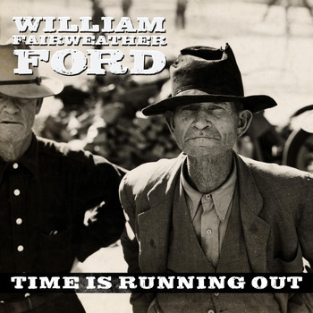 William Fairweather Ford - Time Is Running Out (Explicit)