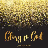 Joel Goddard - Glory to God