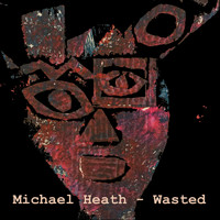 Michael Heath - Wasted