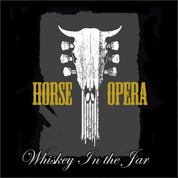 Horse Opera - Whiskey in the Jar