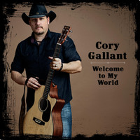 Cory Gallant - Welcome to My World