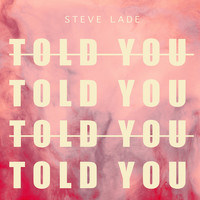 Steve Lade / - Told You