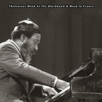 Thelonious Monk - Thelonious Monk at the Blackhawk & Monk in France