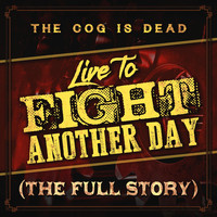 The Cog is Dead - Live to Fight Another Day (The Full Story)
