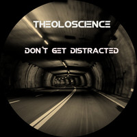 Theoloscience / - Don't Get Distracted