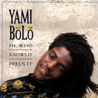 Yami Bolo - He Who Knows It, Feels It