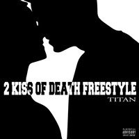 Titan - 2 Kiss of Death (Freestyle) (Explicit)