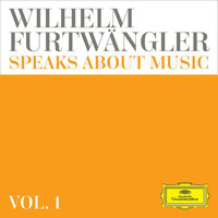 Wilhelm Furtwängler - Wilhelm Furtwängler speaks about music – Extracts from discussions and radio interviews (Vol. 1)