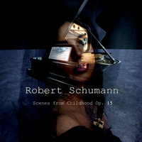Romantic Piano Music - Robert Schumann: Scenes from Childhood Op. 15, Kinderszenen