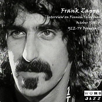 Frank Zappa - Interview On Finnish Television, October 3rd 1974, YLE-TV Broadcast (Remastered [Explicit])