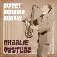 Charlie Ventura - Sweet Georgia Brown