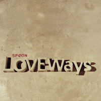 Spoon - Love Ways