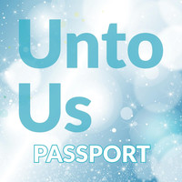 Passport - Unto Us