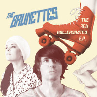 The Brunettes - The Red Rollerskates - EP