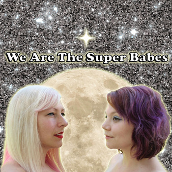 The Super Babes - We Are the Super Babes (Explicit)