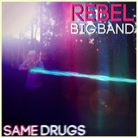 Rebel Big Band - Same Drugs