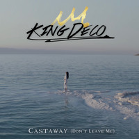 King Deco - Castaway (Don't Leave Me)