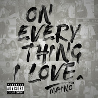 Maino - On Everything I Love (Explicit)