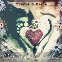 Travis & Diana - Giving Us Life