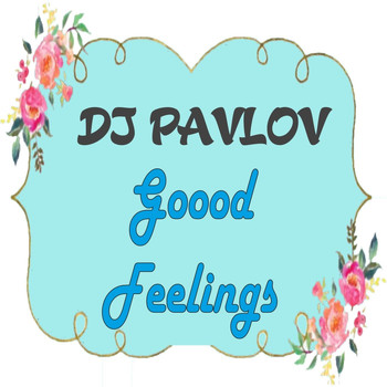 DJ Pavlov - Goood Feelings