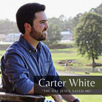 Carter White - The Day Jesus Saved Me
