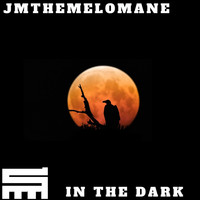 Jmthemelomane - In the Dark (Explicit)