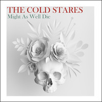The Cold Stares - Might As Well Die