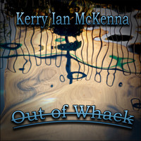 Kerry Ian McKenna - Out Of Whack