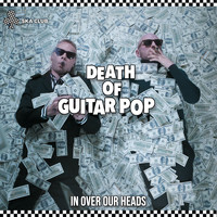 Death Of Guitar Pop - In Over Our Heads