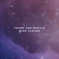 Frame and Mantle - Mind Clouds
