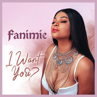 Fanimie - I Want You