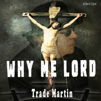 Trade Martin - Why Me Lord