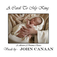 John Canaan - A Carol to My King